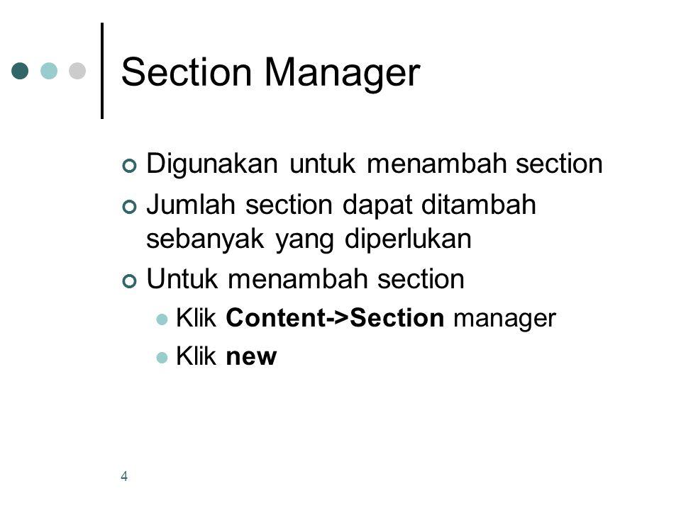 4 Section Manager Digunakan untuk menambah section Jumlah section dapat ditambah sebanyak yang diperlukan Untuk menambah section Klik Content->Section manager Klik new