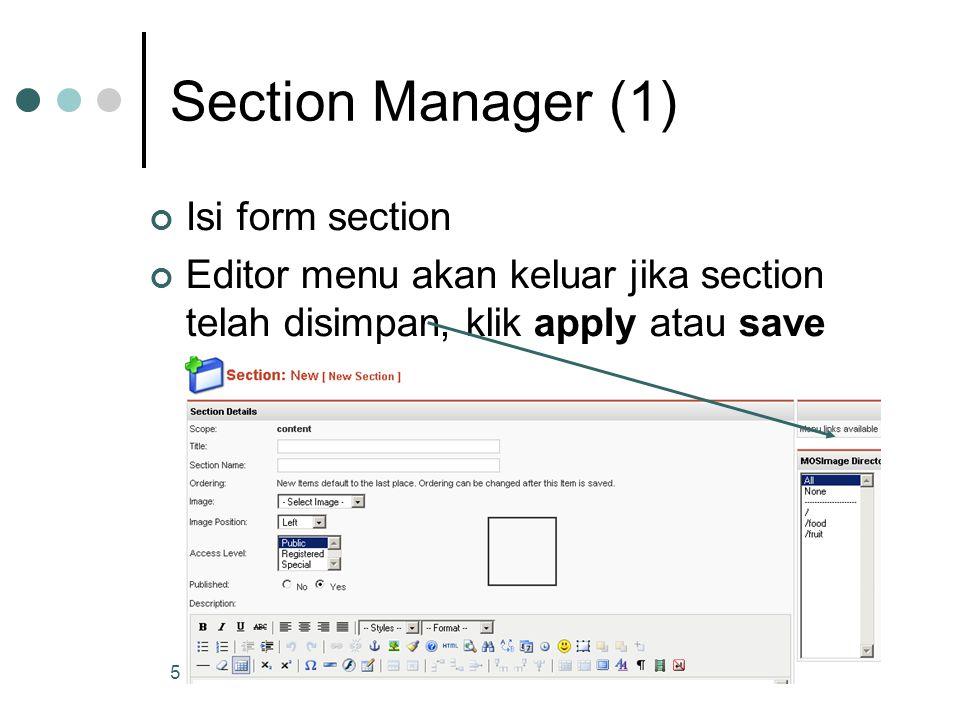 6 Section Manager (2) Untuk menampilkan section kedalam menu Simpan terlebih dahulu section yang sudah dibuat Klik section, pada editor section akan muncul, editor menu untuk konfigurasi navigasi section