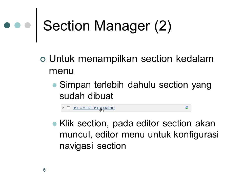 7 Section Manager (3) Isi form menu Kemudian klik link to menu Jika sebelumnya menu navigasi sudah dibuat maka akan muncul pada bagian Existing Menu Links Dalam section manager dapat dibuat beberapa menu untuk satu section yang sama dalam bentuk Section List Section Blog Section Archieve Blog