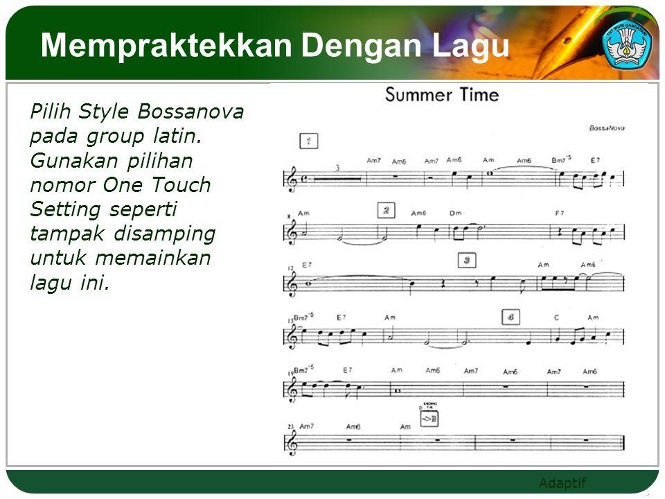 Adaptif Mempraktekkan Dengan Lagu Pilih Style Bossanova pada group latin. Gunakan pilihan nomor One Touch Setting seperti tampak disamping untuk memai