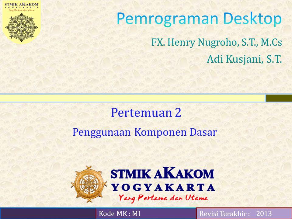 Kode MK : MI Revisi Terakhir : Pertemuan 2 FX. Henry Nugroho, S.T., M.Cs Adi Kusjani, S.T.