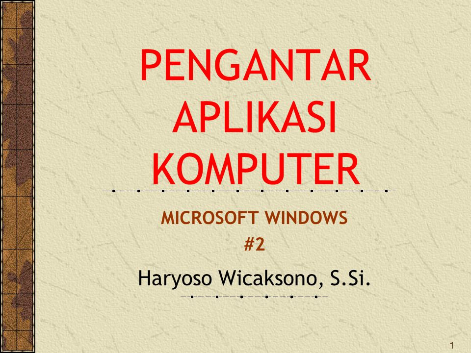 1 PENGANTAR APLIKASI KOMPUTER Haryoso Wicaksono, S.Si. MICROSOFT WINDOWS #2