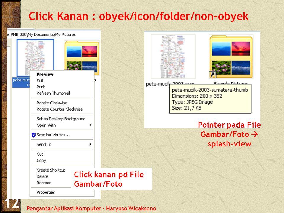 Pengantar Aplikasi Komputer – Haryoso Wicaksono 12 Click Kanan : obyek/icon/folder/non-obyek Pointer pada File Gambar/Foto  splash-view Click kanan pd File Gambar/Foto