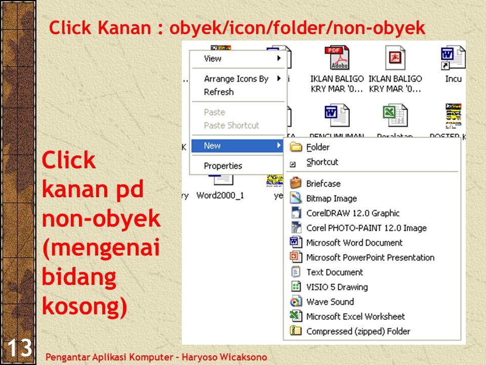 Pengantar Aplikasi Komputer – Haryoso Wicaksono 13 Click Kanan : obyek/icon/folder/non-obyek Click kanan pd non-obyek (mengenai bidang kosong)