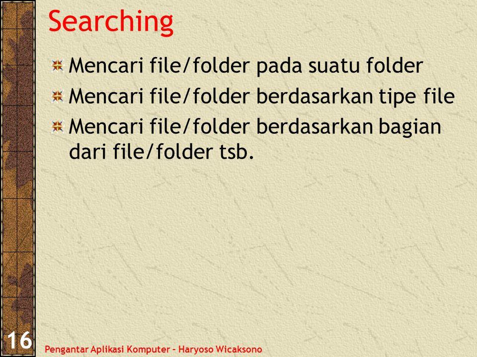 Pengantar Aplikasi Komputer – Haryoso Wicaksono 16 Searching Mencari file/folder pada suatu folder Mencari file/folder berdasarkan tipe file Mencari file/folder berdasarkan bagian dari file/folder tsb.