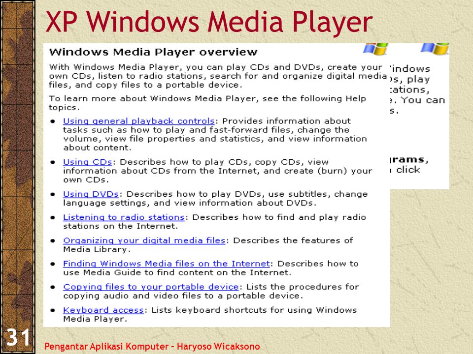 Pengantar Aplikasi Komputer – Haryoso Wicaksono 31 XP Windows Media Player