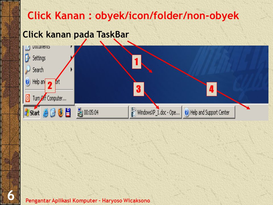 Pengantar Aplikasi Komputer – Haryoso Wicaksono 6 Click Kanan : obyek/icon/folder/non-obyek Click kanan pada TaskBar 2 1 34