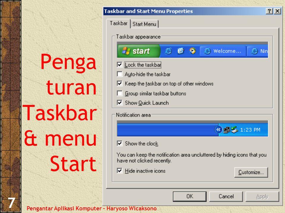 Pengantar Aplikasi Komputer – Haryoso Wicaksono 7 Penga turan Taskbar & menu Start