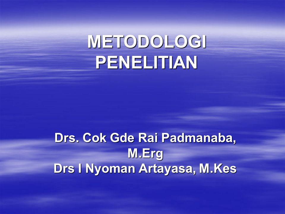 METODOLOGI PENELITIAN Drs. Cok Gde Rai Padmanaba, M.Erg Drs I Nyoman Artayasa, M.Kes