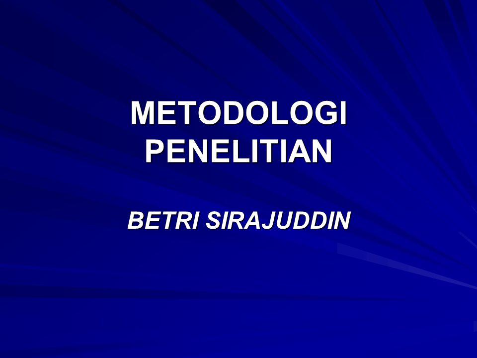 METODOLOGI PENELITIAN BETRI SIRAJUDDIN