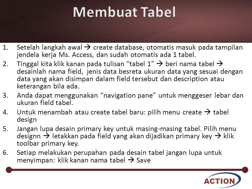 ACTION 1.Setelah langkah awal  create database, otomatis masuk pada tampilan jendela kerja Ms. Access, dan sudah otomatis ada 1 tabel. 2.Tinggal kita
