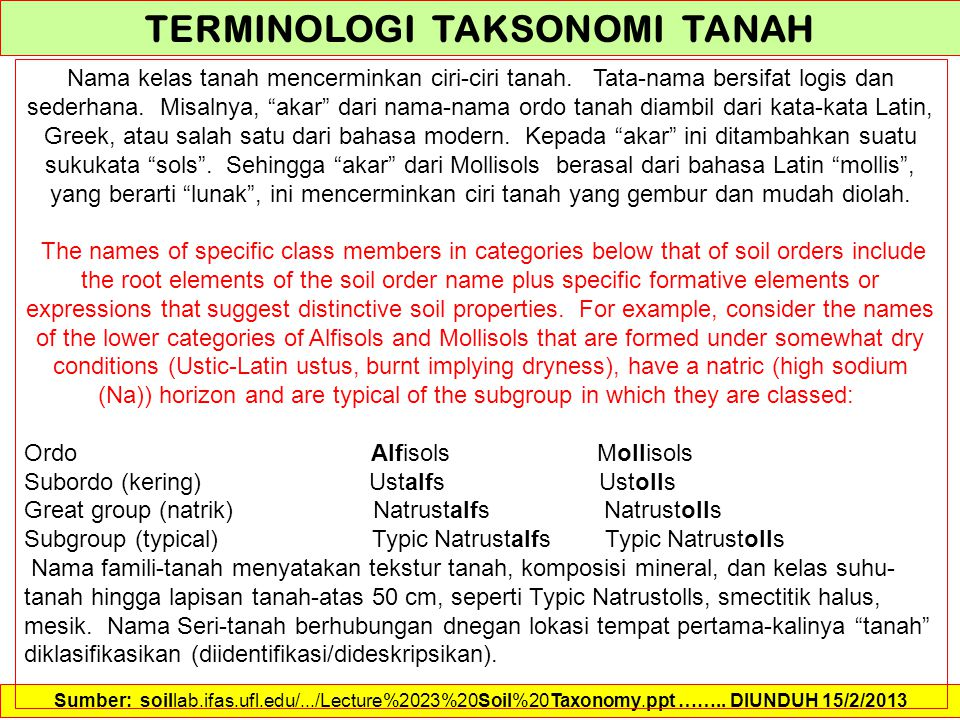 Sumber: soillab.ifas.ufl.edu/.../Lecture%2023%20Soil%20Taxonomy.ppt …….. DIUNDUH 15/2/2013 TERMINOLOGI TAKSONOMI TANAH Nama kelas tanah mencerminkan c