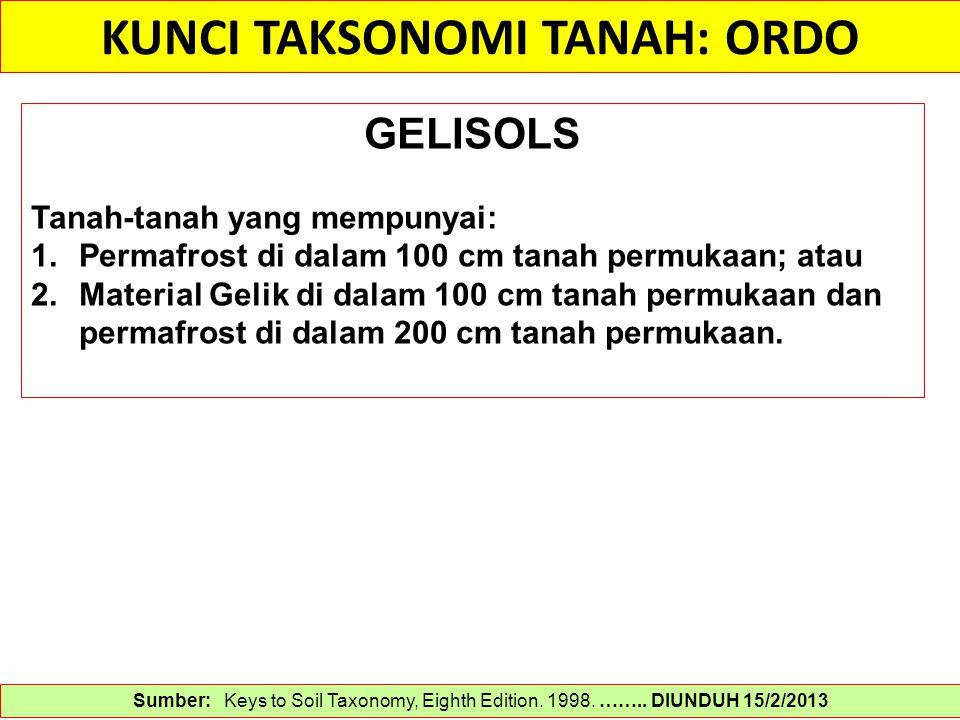 KUNCI TAKSONOMI TANAH: ORDO Sumber: Keys to Soil Taxonomy, Eighth Edition. 1998. …….. DIUNDUH 15/2/2013 GELISOLS Tanah-tanah yang mempunyai: 1.Permafr