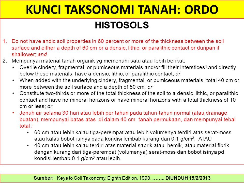 KUNCI TAKSONOMI TANAH: ORDO Sumber: Keys to Soil Taxonomy, Eighth Edition. 1998. …….. DIUNDUH 15/2/2013 HISTOSOLS 1.Do not have andic soil properties