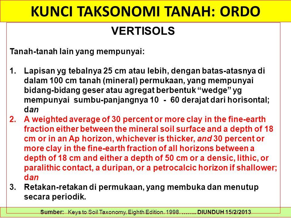 KUNCI TAKSONOMI TANAH: ORDO Sumber: Keys to Soil Taxonomy, Eighth Edition. 1998. …….. DIUNDUH 15/2/2013 VERTISOLS Tanah-tanah lain yang mempunyai: 1.L
