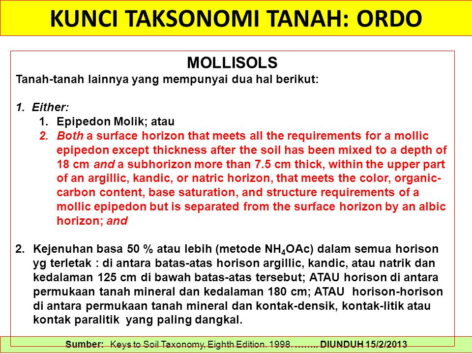 KUNCI TAKSONOMI TANAH: ORDO Sumber: Keys to Soil Taxonomy, Eighth Edition. 1998. …….. DIUNDUH 15/2/2013 MOLLISOLS Tanah-tanah lainnya yang mempunyai d