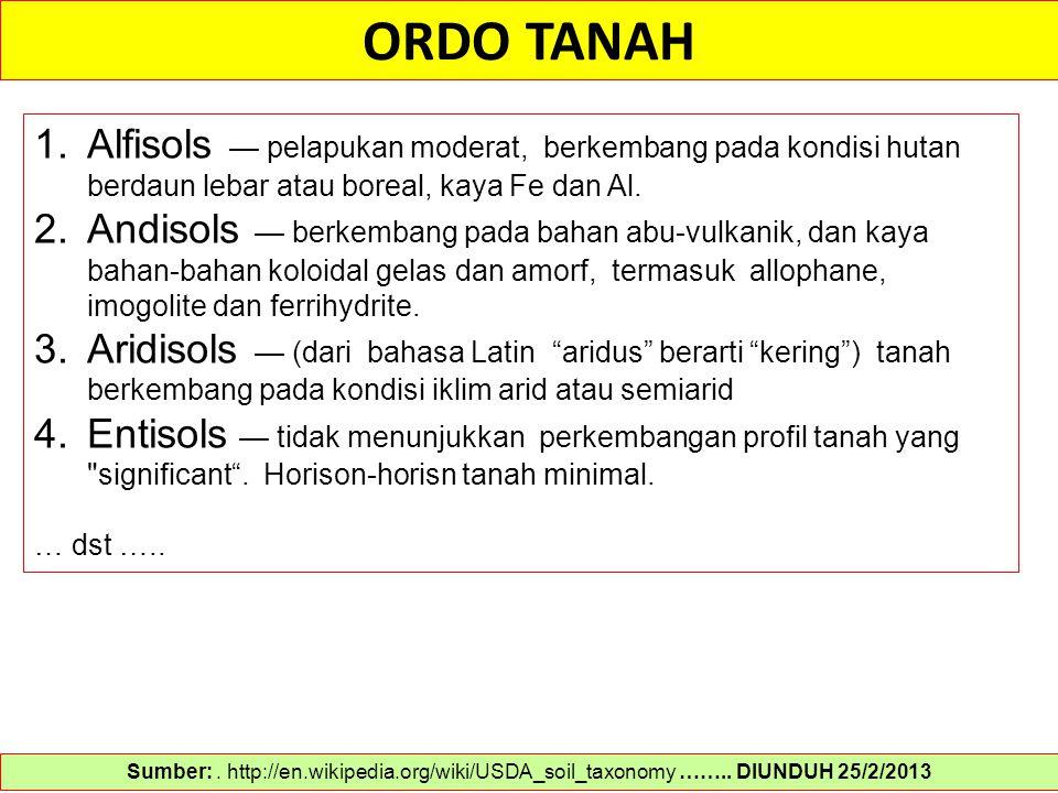 ORDO TANAH Sumber:. http://en.wikipedia.org/wiki/USDA_soil_taxonomy …….. DIUNDUH 25/2/2013 1.Alfisols — pelapukan moderat, berkembang pada kondisi hut