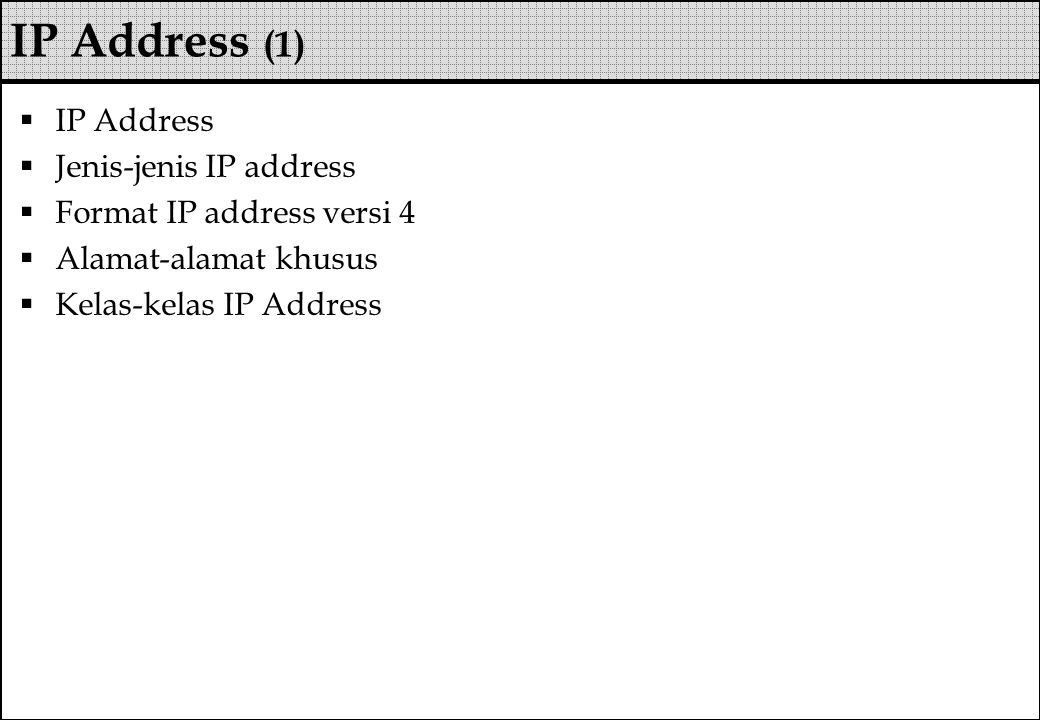  IP Address  Jenis-jenis IP address  Format IP address versi 4  Alamat-alamat khusus  Kelas-kelas IP Address IP Address (1)