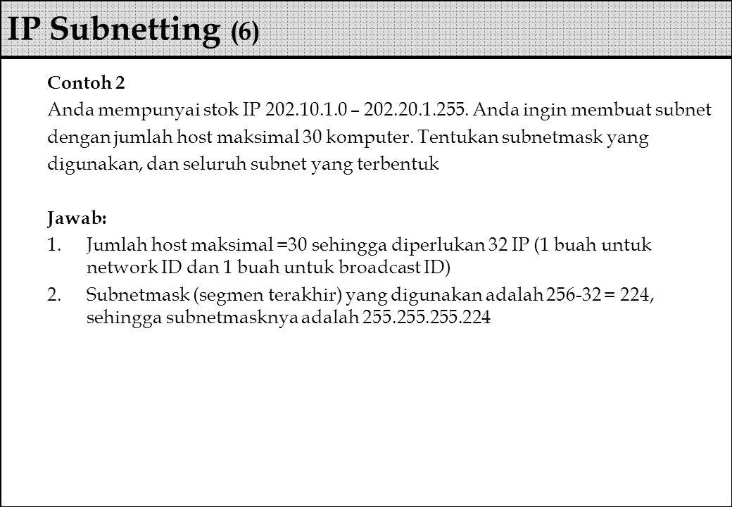 Contoh 2 Anda mempunyai stok IP 202.10.1.0 – 202.20.1.255. Anda ingin membuat subnet dengan jumlah host maksimal 30 komputer. Tentukan subnetmask yang
