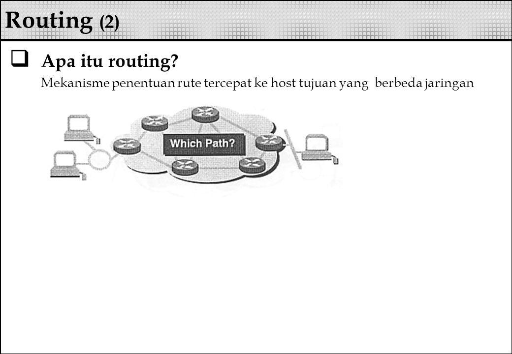 Apa itu routing? Mekanisme penentuan rute tercepat ke host tujuan yang berbeda jaringan Routing (2)