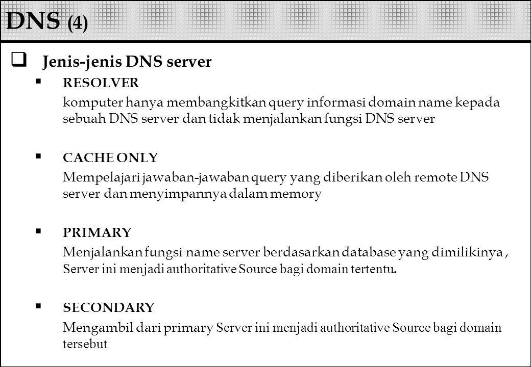  Jenis-jenis DNS server  RESOLVER komputer hanya membangkitkan query informasi domain name kepada sebuah DNS server dan tidak menjalankan fungsi DNS