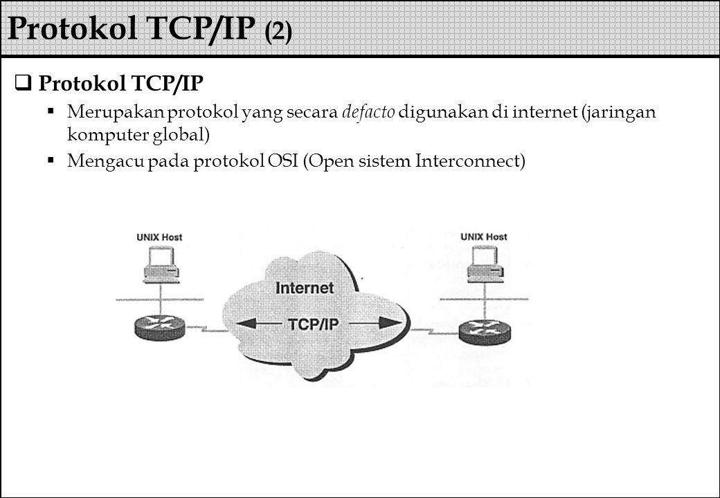  Protokol TCP/IP  Merupakan protokol yang secara defacto digunakan di internet (jaringan komputer global)  Mengacu pada protokol OSI (Open sistem I