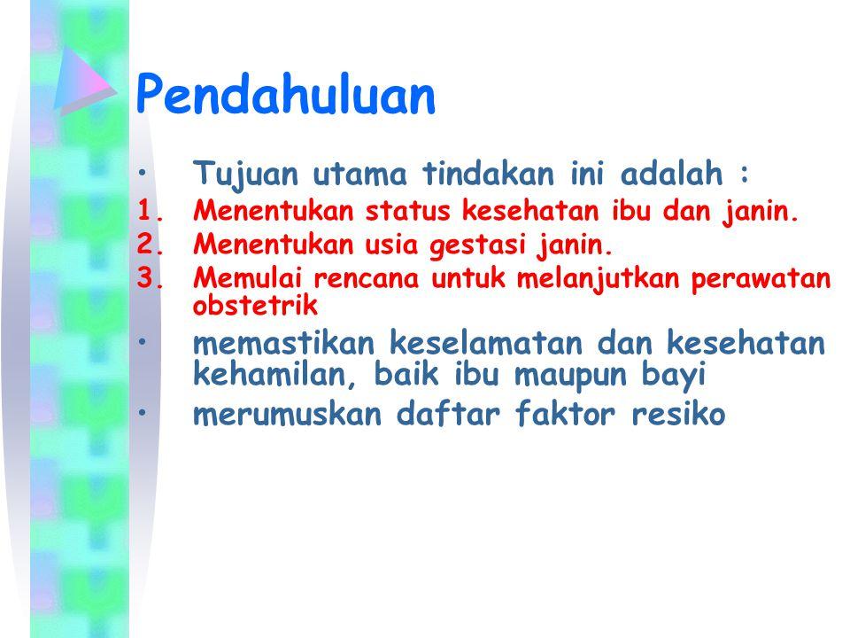 Pendahuluan Tujuan utama tindakan ini adalah : 1.Menentukan status kesehatan ibu dan janin.