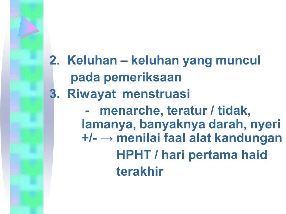 2.Keluhan – keluhan yang muncul pada pemeriksaan 3.