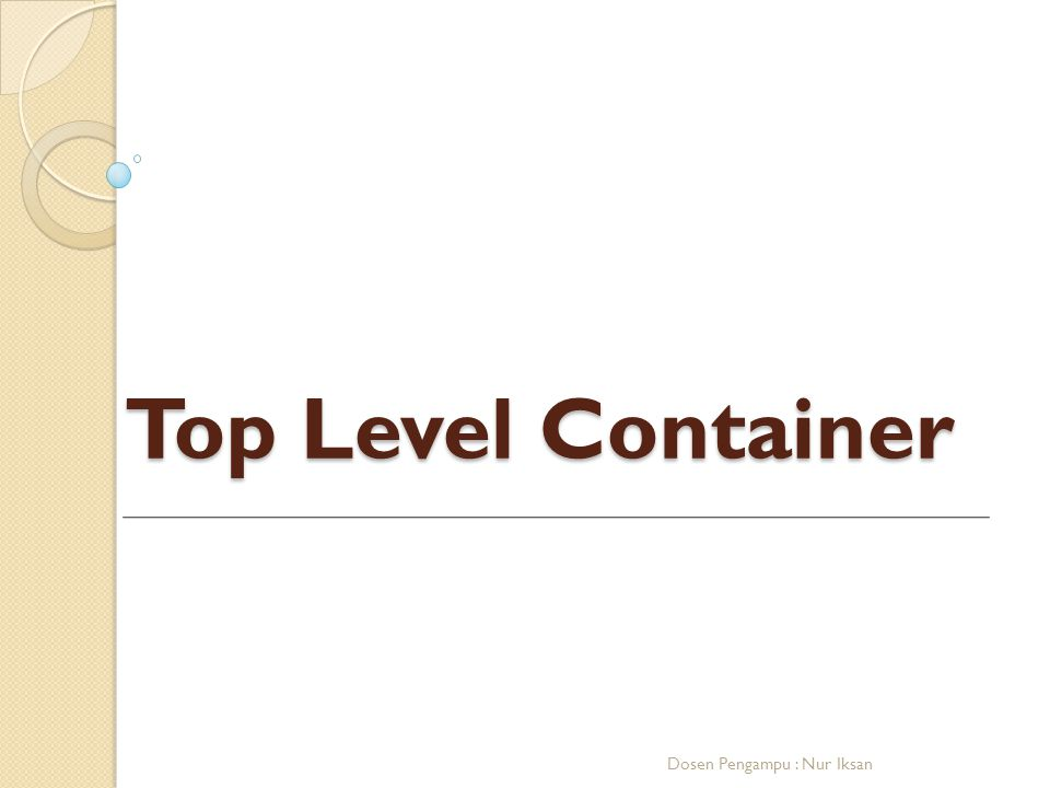 Top Level Container Dosen Pengampu : Nur Iksan