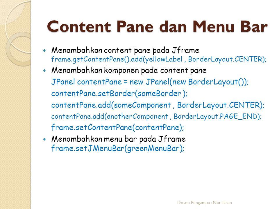 Content Pane dan Menu Bar Menambahkan content pane pada Jframe frame.getContentPane().add(yellowLabel, BorderLayout.CENTER); Menambahkan komponen pada