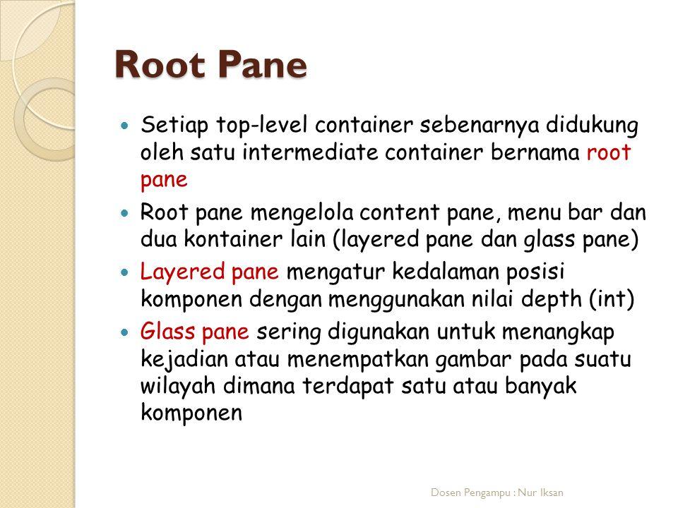 Root Pane Setiap top-level container sebenarnya didukung oleh satu intermediate container bernama root pane Root pane mengelola content pane, menu bar