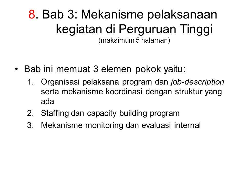 8. Bab 3: Mekanisme pelaksanaan kegiatan di Perguruan Tinggi (maksimum 5 halaman) Bab ini memuat 3 elemen pokok yaitu: 1.Organisasi pelaksana program