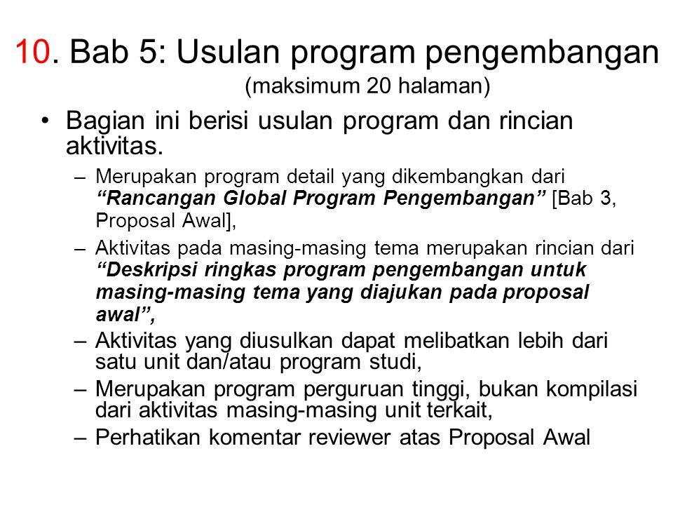 10. Bab 5: Usulan program pengembangan (maksimum 20 halaman) Bagian ini berisi usulan program dan rincian aktivitas. –Merupakan program detail yang di