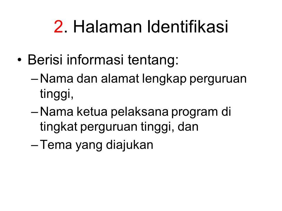 2. Halaman Identifikasi Berisi informasi tentang: –Nama dan alamat lengkap perguruan tinggi, –Nama ketua pelaksana program di tingkat perguruan tinggi