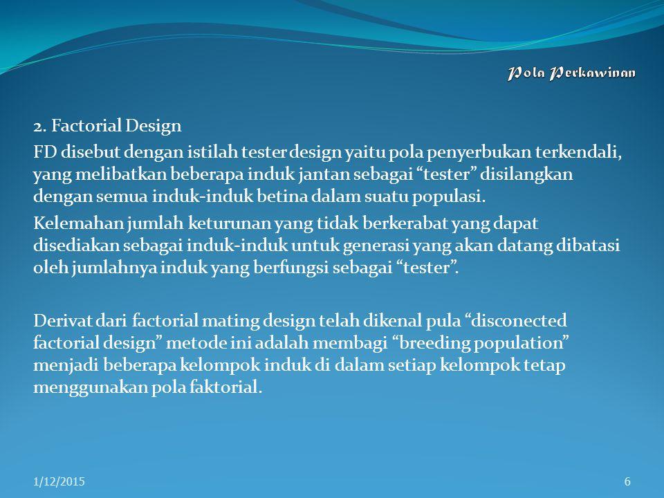"""2. Factorial Design FD disebut dengan istilah tester design yaitu pola penyerbukan terkendali, yang melibatkan beberapa induk jantan sebagai """"tester"""""""