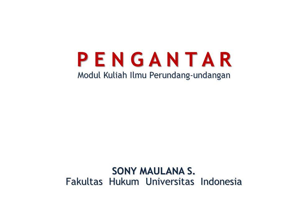 P E N G A N T A R Modul Kuliah Ilmu Perundang-undangan SONY MAULANA S. Fakultas Hukum Universitas Indonesia