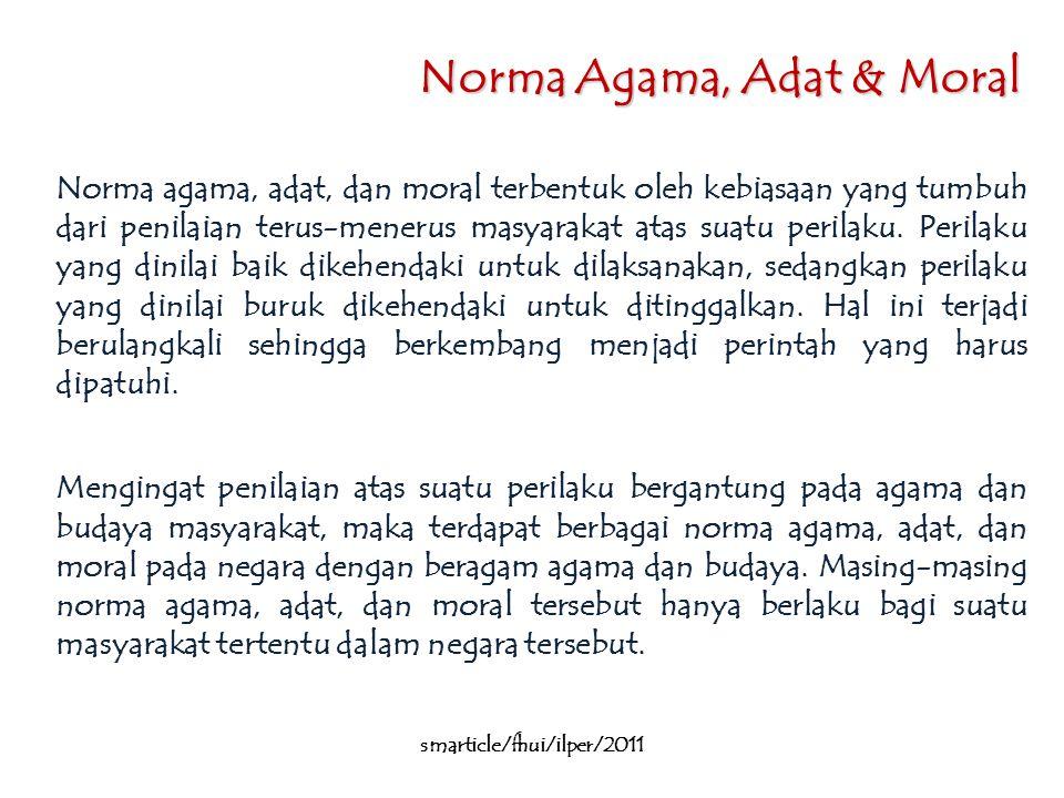 Norma Agama, Adat & Moral Norma agama, adat, dan moral terbentuk oleh kebiasaan yang tumbuh dari penilaian terus-menerus masyarakat atas suatu perilaku.