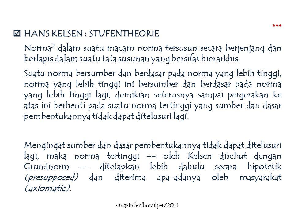 …  HANS KELSEN : STUFENTHEORIE Norma 2 dalam suatu macam norma tersusun secara berjenjang dan berlapis dalam suatu tata susunan yang bersifat hierark