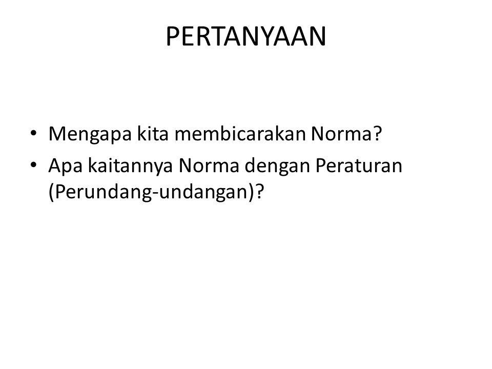 PERTANYAAN Mengapa kita membicarakan Norma? Apa kaitannya Norma dengan Peraturan (Perundang-undangan)?
