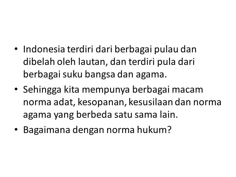 Indonesia terdiri dari berbagai pulau dan dibelah oleh lautan, dan terdiri pula dari berbagai suku bangsa dan agama. Sehingga kita mempunya berbagai m