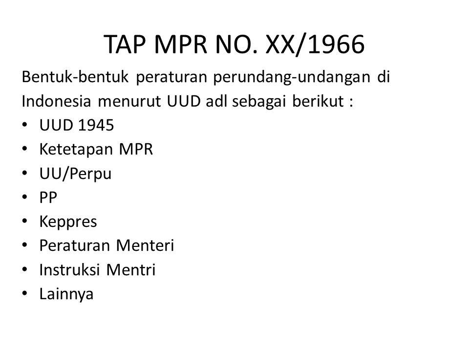 TAP MPR NO. XX/1966 Bentuk-bentuk peraturan perundang-undangan di Indonesia menurut UUD adl sebagai berikut : UUD 1945 Ketetapan MPR UU/Perpu PP Keppr