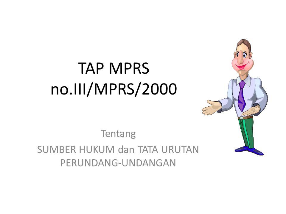 TAP MPRS no.III/MPRS/2000 Tentang SUMBER HUKUM dan TATA URUTAN PERUNDANG-UNDANGAN