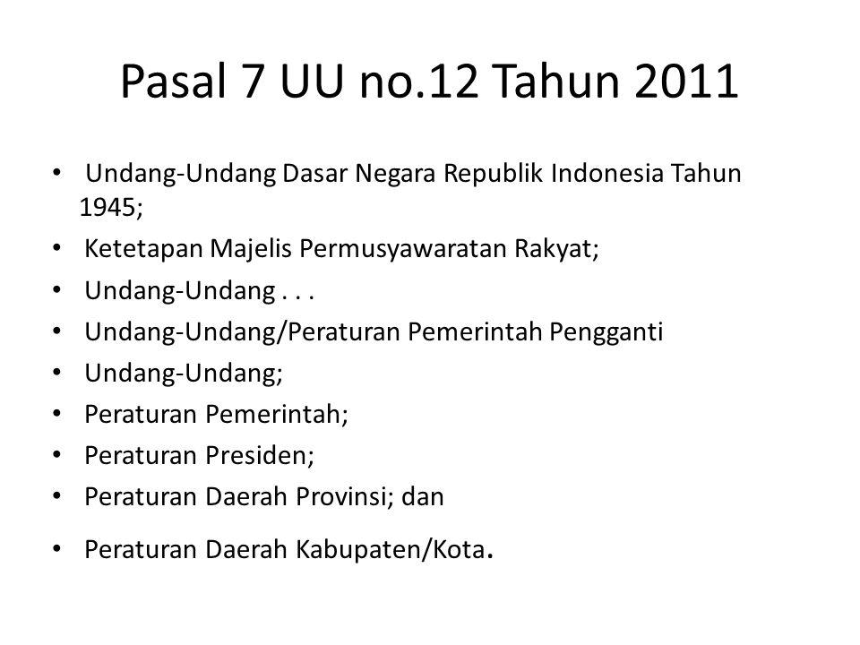 Pasal 7 UU no.12 Tahun 2011 Undang-Undang Dasar Negara Republik Indonesia Tahun 1945; Ketetapan Majelis Permusyawaratan Rakyat; Undang-Undang... Undan