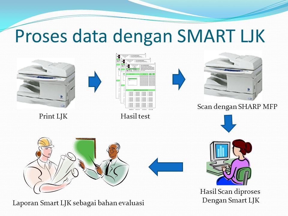 Proses data dengan SMART LJK Hasil test Hasil Scan diproses Dengan Smart LJK Laporan Smart LJK sebagai bahan evaluasi Scan dengan SHARP MFP Print LJK