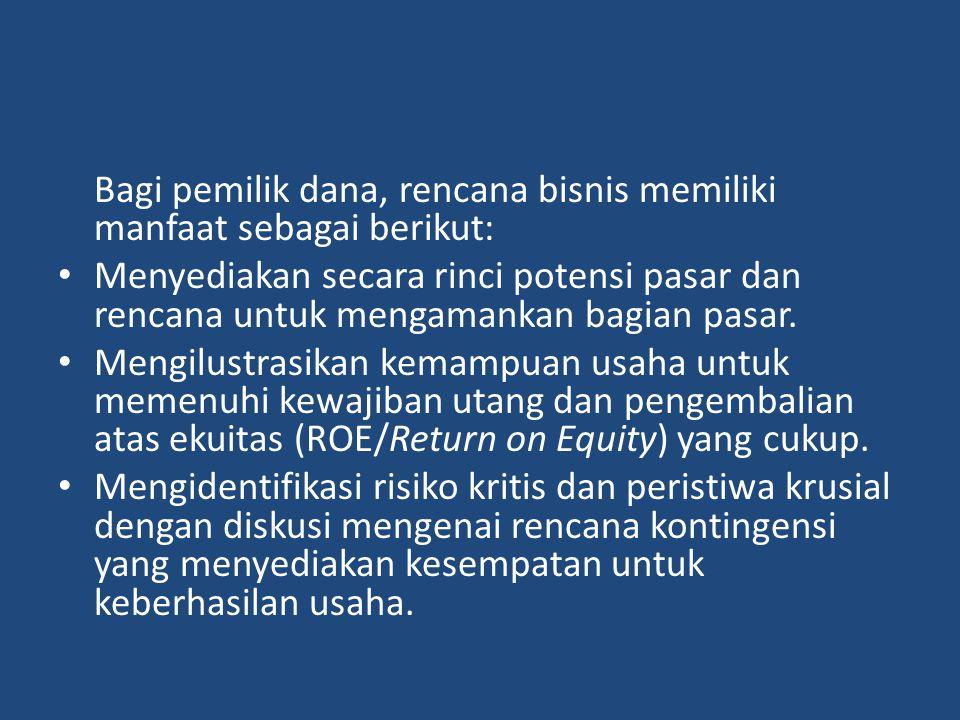 Bagi pemilik dana, rencana bisnis memiliki manfaat sebagai berikut: Menyediakan secara rinci potensi pasar dan rencana untuk mengamankan bagian pasar.