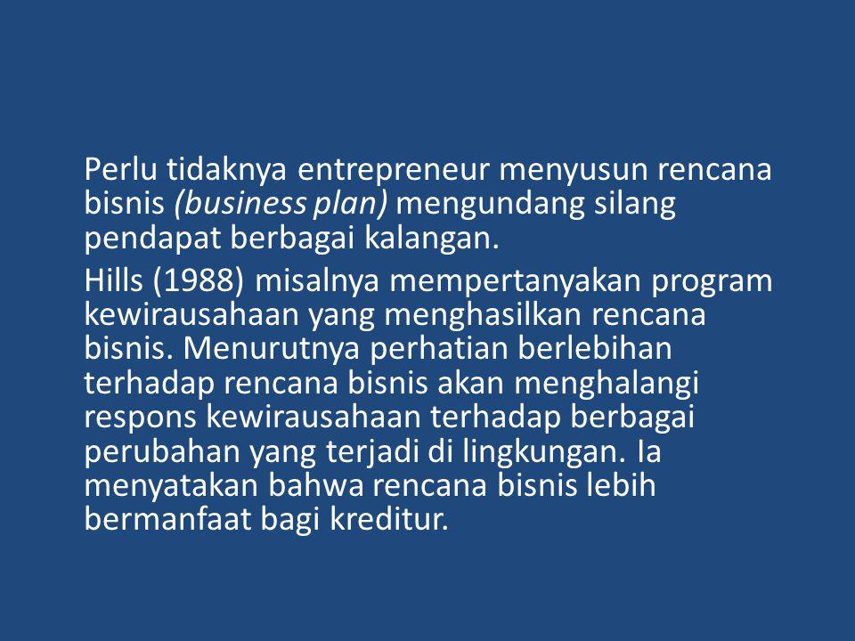 Perlu tidaknya entrepreneur menyusun rencana bisnis (business plan) mengundang silang pendapat berbagai kalangan. Hills (1988) misalnya mempertanyakan