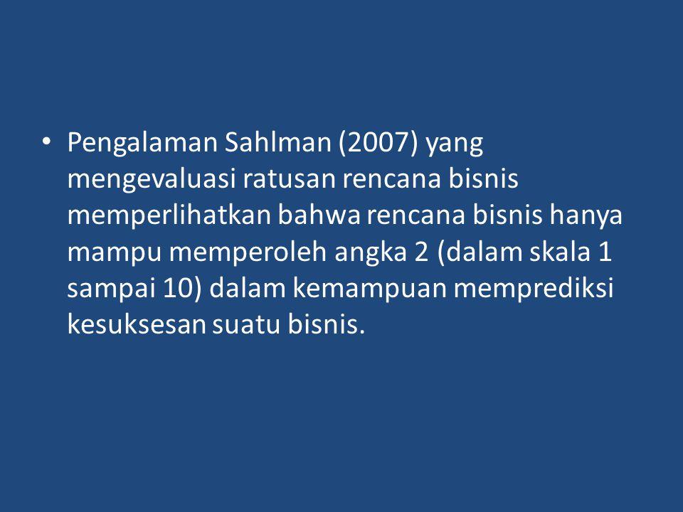 Pengalaman Sahlman (2007) yang mengevaluasi ratusan rencana bisnis memperlihatkan bahwa rencana bisnis hanya mampu memperoleh angka 2 (dalam skala 1 s