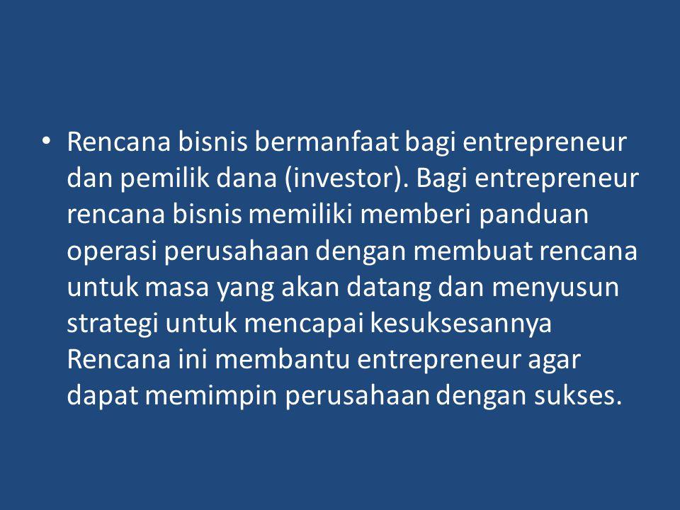 Rencana bisnis bermanfaat bagi entrepreneur dan pemilik dana (investor). Bagi entrepreneur rencana bisnis memiliki memberi panduan operasi perusahaan