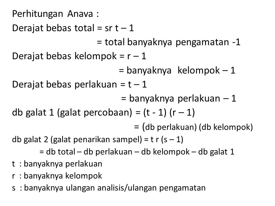 Perhitungan Anava : Derajat bebas total = sr t – 1 = total banyaknya pengamatan -1 Derajat bebas kelompok = r – 1 = banyaknya kelompok – 1 Derajat beb