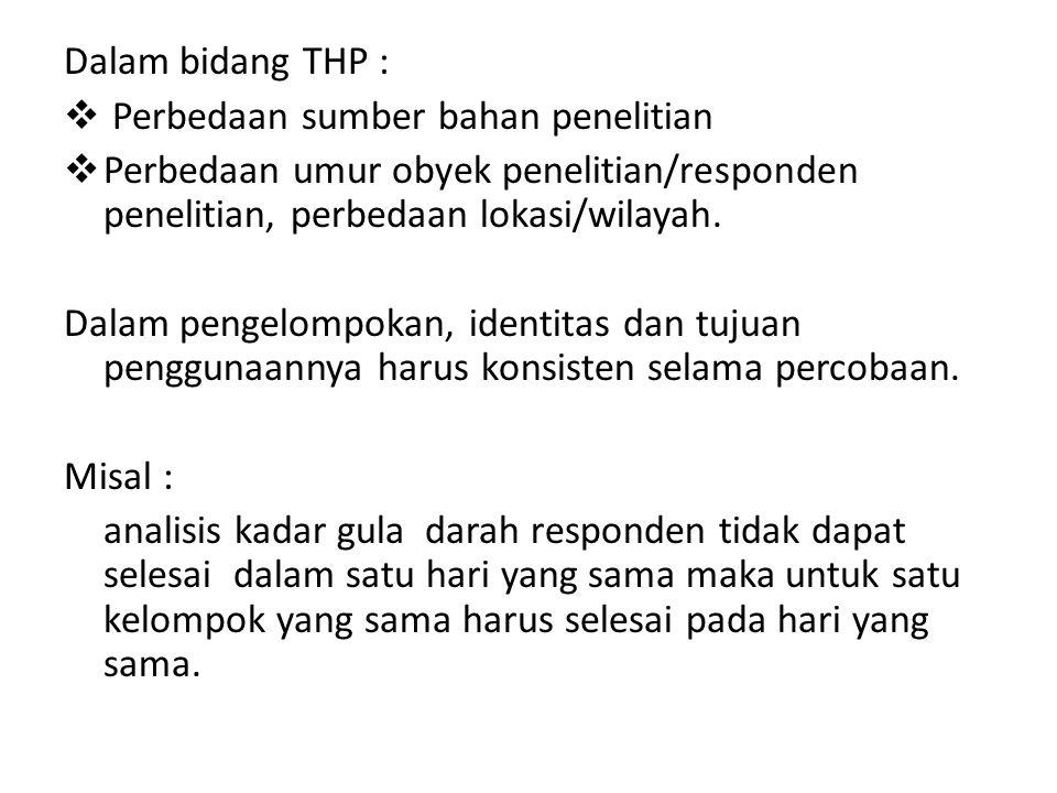 Dalam bidang THP :  Perbedaan sumber bahan penelitian  Perbedaan umur obyek penelitian/responden penelitian, perbedaan lokasi/wilayah. Dalam pengelo